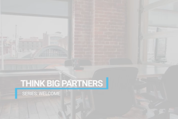 Think Big Partners Video Series: Welcome